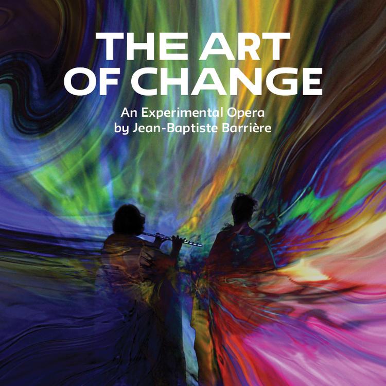 The Art of Change – An experimental Opera